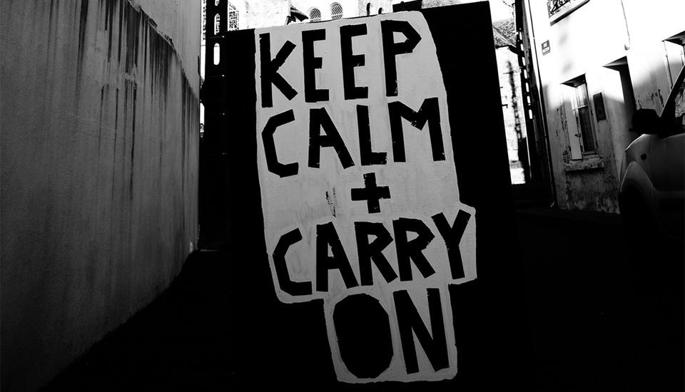 Keep Calm + Carry On. Photography Credit : Christian Geisselmann